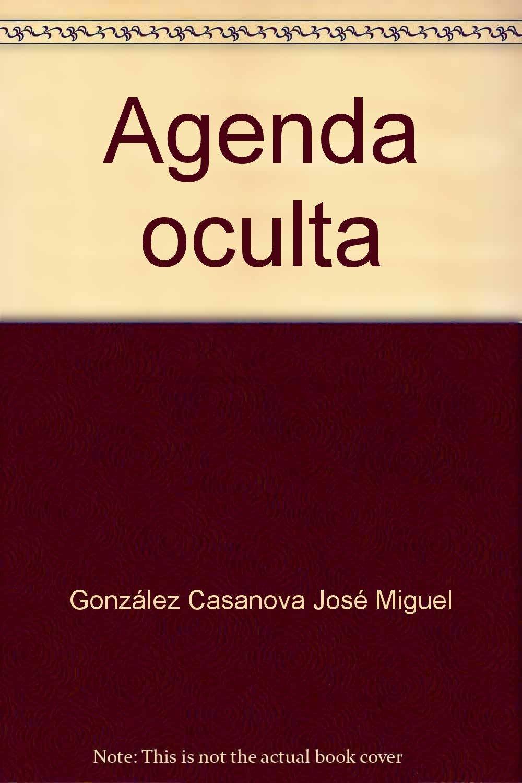 Agenda oculta: José Miguel González Casanova: 9786077742135 ...