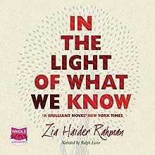 In the Light of What We Know   Livre audio Auteur(s) : Zia Haider Rahman Narrateur(s) : Ralph Lister