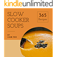 Slow Cooker Soups 365: Enjoy 365 Days With Amazing Slow Cooker Soup Recipes In Your Own Slow Cooker Soup Cookbook! (Slow Cooker Mexican Recipe Book, Southern Slow Cooker Cookbook) [Book 1]