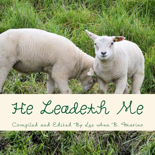 He Leadeth Me: Heartwarming Stories, Songs, and Poems that Show God's Guidance and Presence in Everyday Life