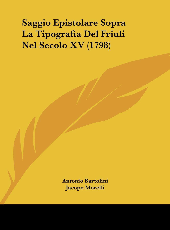 Read Online Saggio Epistolare Sopra La Tipografia Del Friuli Nel Secolo XV (1798) (Italian Edition) PDF