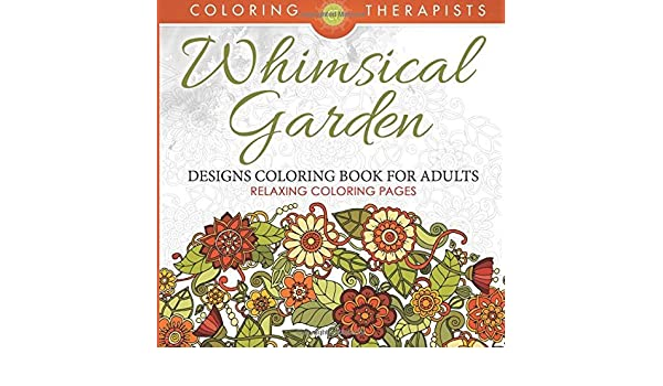 Whimsical Garden Designs Coloring Book For Adults - Relaxing Coloring Pages by Coloring Therapist 2016-04-03: Amazon.es: Coloring Therapist: Libros