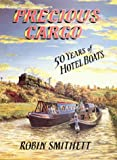 Precious Cargo: Fifty Years of Hotel Boats by Robin Smithett (2000-06-01)