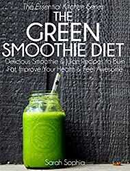 The Green Smoothie Diet: Delicious Smoothie and Juice Recipes to Burn Fat, Improve Your Health and Feel Awesome (The Essential Kitchen Series Book 1) (English Edition)
