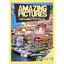 Amazing Pictures and Facts About Portugal: The Most Amazing Fact Book for Kids About Portugal