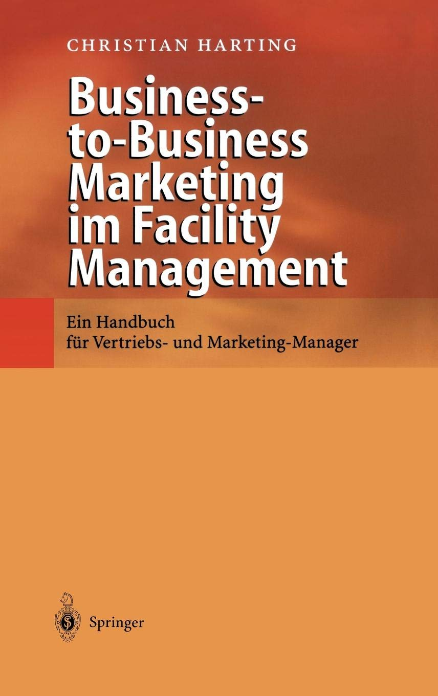 Business To Business Marketing Im Facility Management  Ein Handbuch Für Vertriebs  Und Marketing Manager