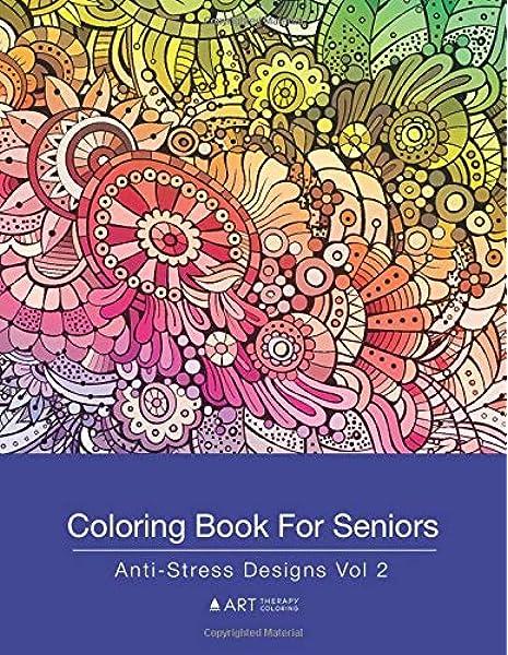 Amazon.com: Coloring Book For Seniors: Anti-Stress Designs Vol 2 (Volume 2)  (9781944427320): Art Therapy Coloring: Books