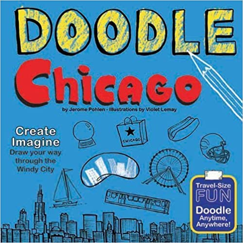 Doodle Chicago: Create. Imagine. Draw Your Way Through the Windy City. (Doodle Books) by Jerome Pohlen (2012-08-01)
