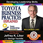 Toyota Business Practices Explained - Module 2, Section 3: Developing Leadership Skills, Part 10 | Jeffrey Liker