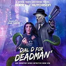 Dial D for Deadman: A Space Team Universe Novel: Dan Deadman Space Detective Audiobook by Barry J. Hutchison Narrated by Phil Thron
