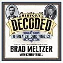 History Decoded: The Ten Greatest Conspiracies of All Time Audiobook by Keith Ferrell, Brad Meltzer Narrated by Scott Brick