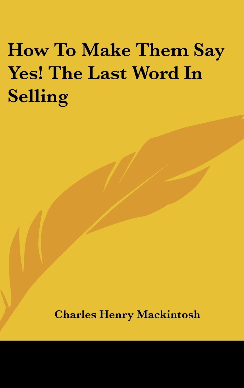 How to Make Them Say Yes! the Last Word in Selling ebook