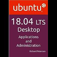 Ubuntu 18.04 LTS Desktop: Applications and Administration (English Edition)