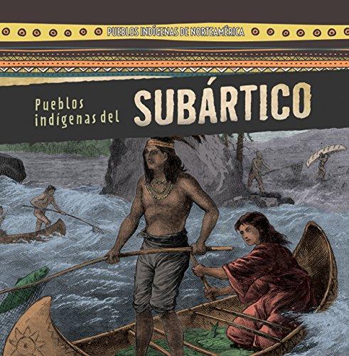 Pueblos indígenas Subártico /Native Peoples of the Subarctic (Pueblos Indígenas De Norteamérica /Native Peoples of North America) por Amy Hayes