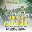 This Is an Uprising: How Nonviolent Revolt Is Shaping the Twenty-First Century Audiobook by Mark Engler, Paul Engler Narrated by Graham Halstead