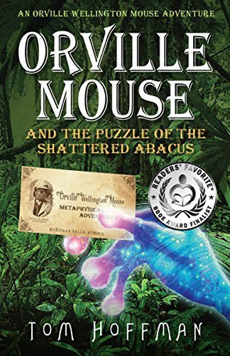 Orville Mouse and the Puzzle of the Shattered Abacus (Orville Wellington Mouse Adventures Book 2)