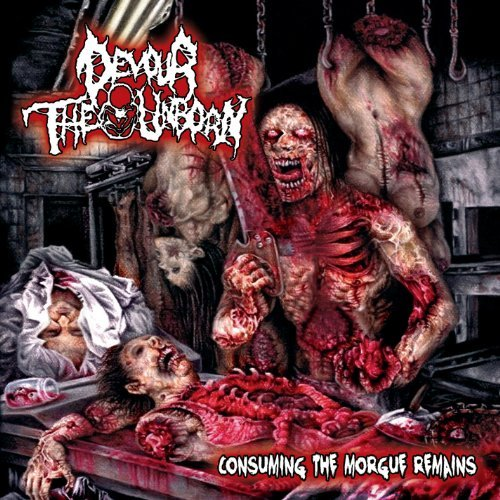 Consuming The Morgue Remains (reissue) by Devour The Unborn (2014-03-11)
