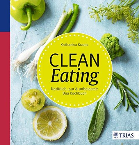 Clean Eating  Natürlich Pur And Unbelastet  Das Kochbuch