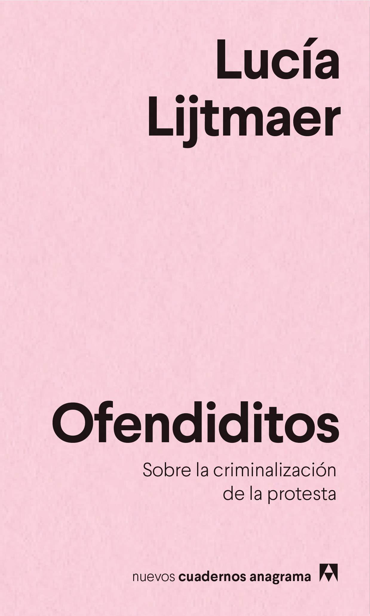 Ofendiditos: Sobre la criminalización de la protesta (NUEVOS CUADERNOS ANAGRAMA)