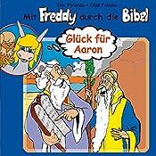 Glück für Aaron (Mit Freddy durch die Bibel 6) | Olaf Franke, Tim Thomas