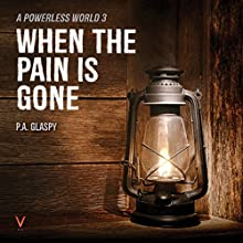 When the Pain Is Gone: A Powerless World, Book 3 Audiobook by P.A. Glaspy Narrated by Sarah Rohrbacker