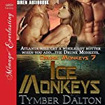 Ice Monkeys: Drunk Monkeys, Book 7 | Tymber Dalton