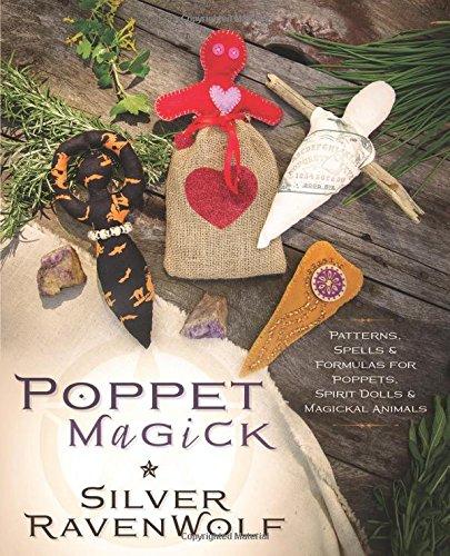 Poppet Magick: Patterns, Spells & Formulas for Poppets, Spirit Dolls & Magickal Animals (Poppet Doll)