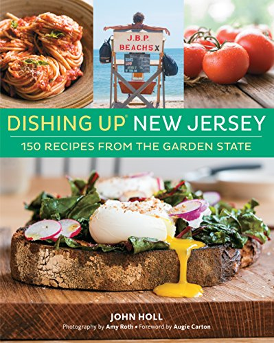 Dishing Up New Jersey: 150 Recipes from the Garden State (Dishing Up) by John Holl