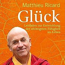 Glück Hörbuch von Matthieu Ricard Gesprochen von: Markus Meuter