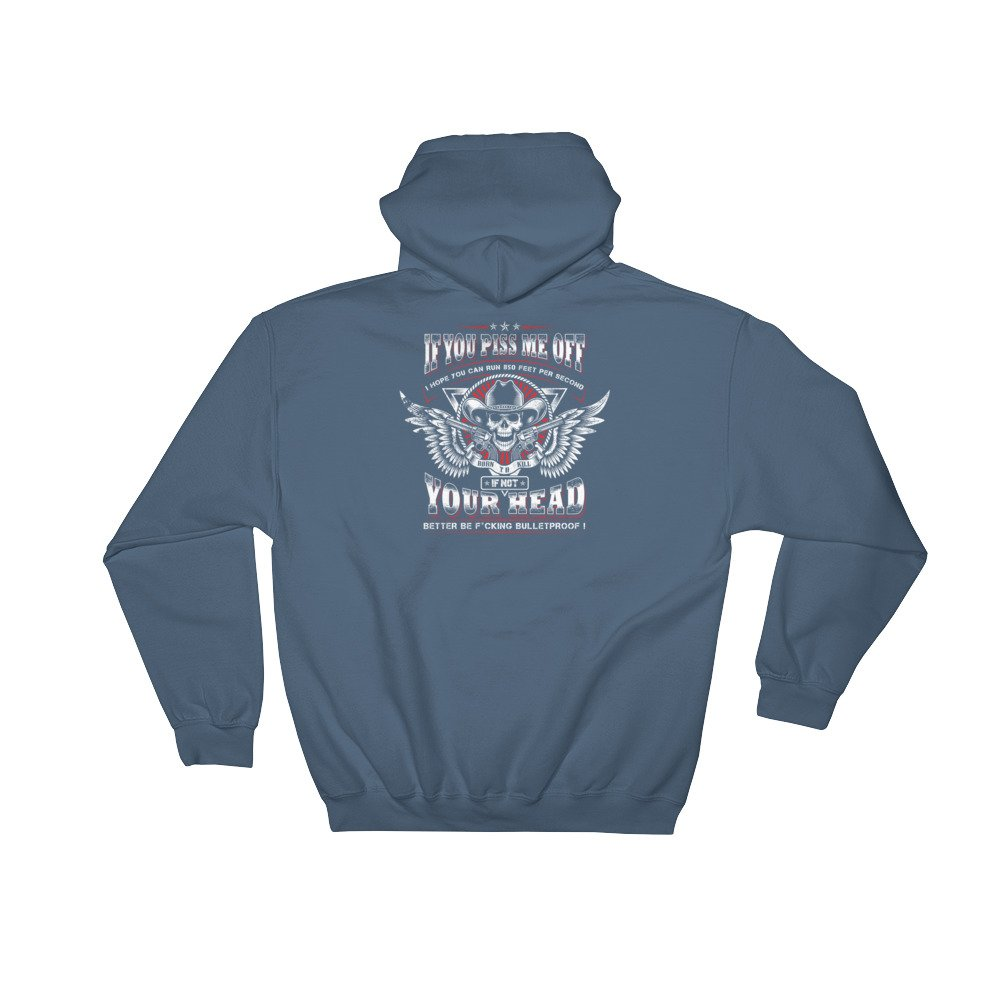 If you piss me off i hope you can run feet per second Hooded Sweatshirt