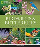 img - for National Geographic Birds, Bees, and Butterflies: Bringing Nature Into Your Yard and Garden book / textbook / text book