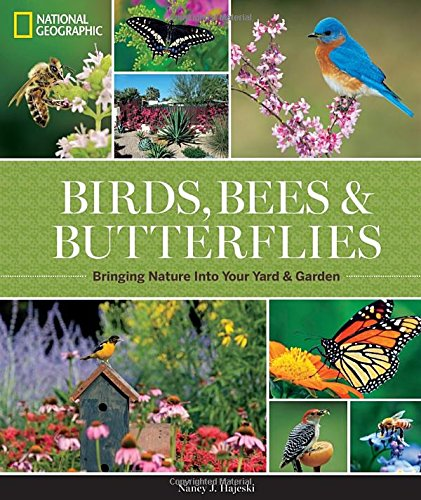 Book Cover: National Geographic Birds, Bees, and Butterflies: Bringing Nature Into Your Yard and Garden