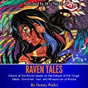 Raven Tales: Stories of the Raven Based on the Folklore of the Tlingit, Haida, Tsimshian, Inuit, and Athapascan of Alaska Audiobook by Dennis Waller Narrated by M. G. Willis