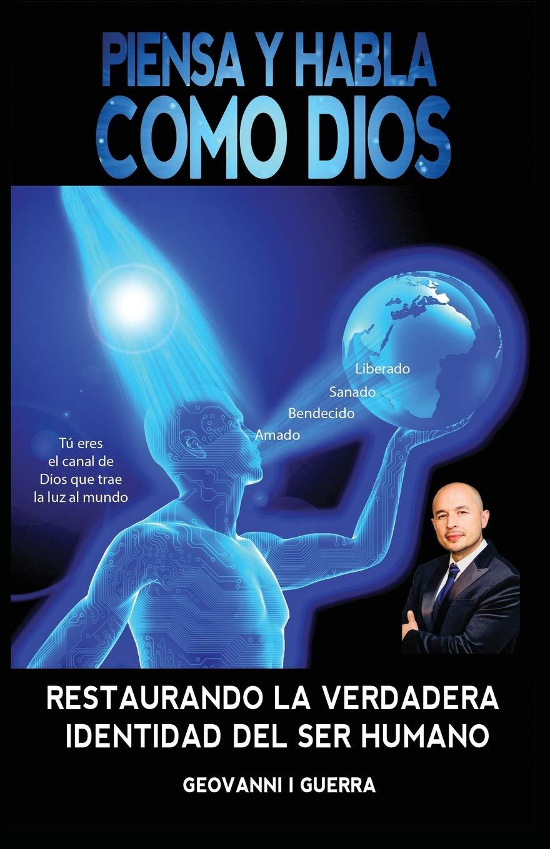 Download Piensa Y Habla Como Dios Restaurando La Verdadera Identidad Del Ser Humano (T.S.L.G.R.L.V. Identidad del Ser Humano) (Spanish Edition) ebook