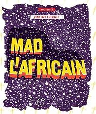 Mad l'africain par Vincent Crouzet