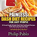 Painless Dash Diet Recipes for Lazy People: 50 Surprisingly Simple Dash Diet Cookbook Recipes Even Your Lazy Ass Can Cook Audiobook by Phillip Pablo Narrated by Don Colasurd Jr.