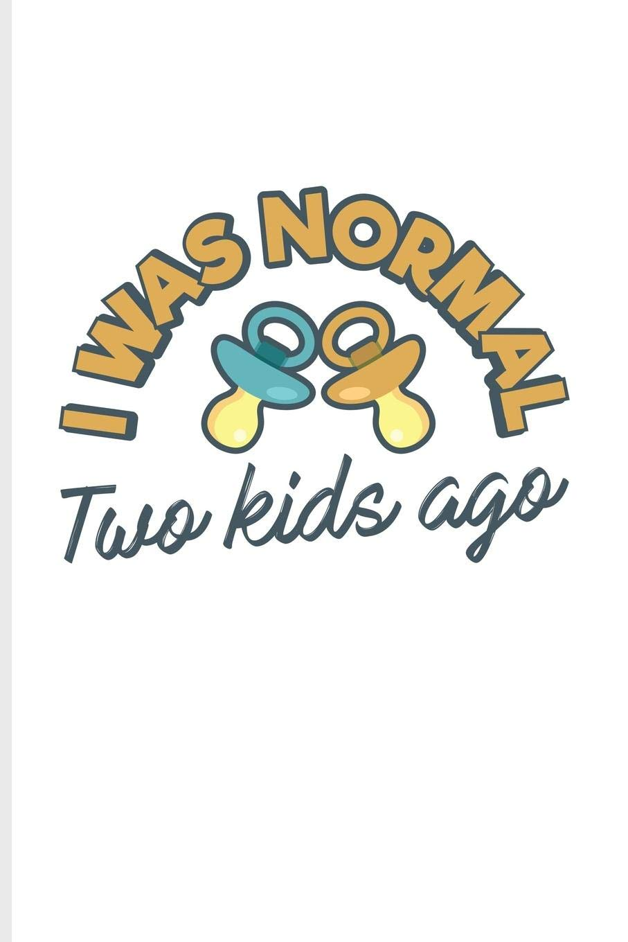 I Was Normal Two Kids Ago Funny Mom Quotes Journal