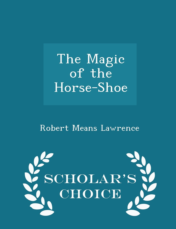 The Magic of the Horse-Shoe - Scholar's Choice Edition pdf epub