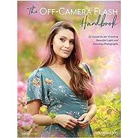 The Off-Camera Flash Handbook: 32 Scenarios for Creating Beautiful Light and Stunning Photographs