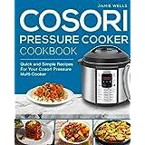 Cosori Pressure Cooker Cookbook: The Complete Cosori Pressure Cookbook: Quick and Simple Recipes For Your Cosori Pressure Cooker