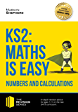 KS2: Maths is Easy - Numbers and Calculations. In-depth revision advice for ages 7-11 on the new SATS curriculum. Achieve 100% (Revision Series)
