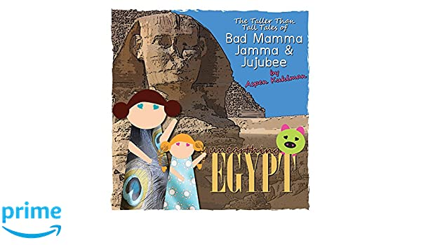 The Taller Than Tall Tales of Bad Mamma Jamma & Jujubee (Unearthing Egypt Book 1)