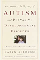Unraveling the Mystery of Autism and Pervasive Developmental Disorder: A Mother's Story of Research & Recovery Paperback