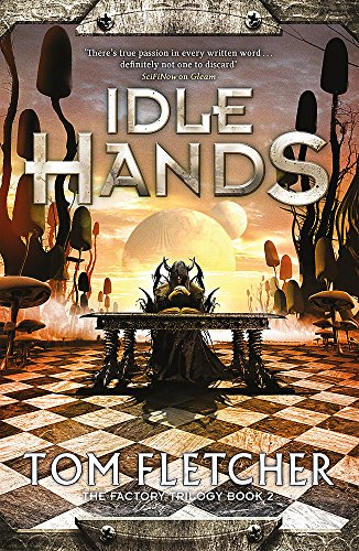 Idle Hands: The Factory Trilogy Book 2 Tom Fletcher