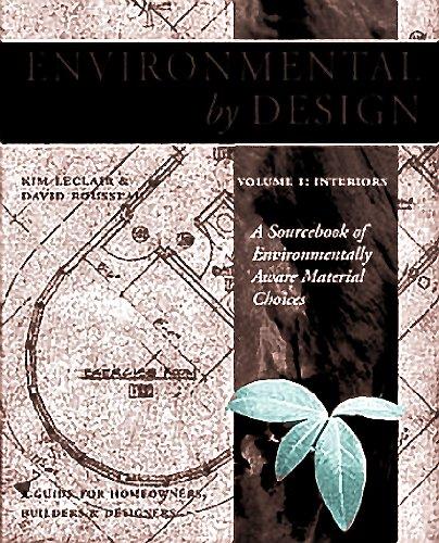 Environmental by Design: Interiors : A Sourcebook of Environmentally Aware Choices