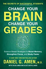 Change Your Brain, Change Your Grades: The Secrets of Successful Students:  Science-Based Strategies to Boost Memory, Strengthen Focus, and Study Faster Paperback