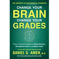 Change Your Brain, Change Your Grades: The Secrets of Successful Students: Science-Based...