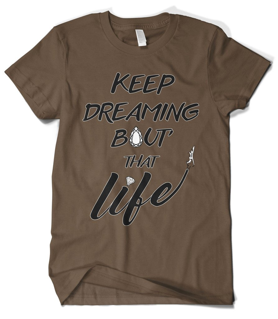 S Keep Dreaming Bout That Life Tshirt