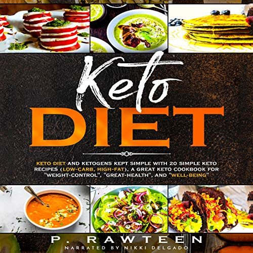 Keto Diet: Keto Diet and Ketogens Kept Simple with 20 Simple Keto Recipes (Low-Carb, High-Fat), a Great Keto Cookbook for ''Weight-Control'', Great-Health'', and ''Well-Being'' by P. Rawteen