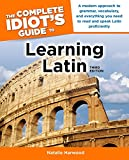 The Complete Idiot's Guide to Learning Latin, 3rd Edition: A Modern Approach to Grammar, Vocabulary, and Everything You Need to Read and Sp